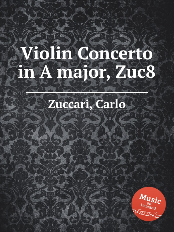 C. Zuccari Violin Concerto in A major, Zuc8 c zuccari violin concerto in a major zuc8