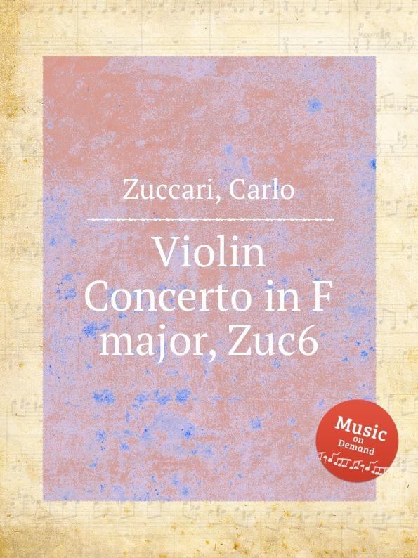 C. Zuccari Violin Concerto in F major, Zuc6 c zuccari violin concerto in a major zuc8