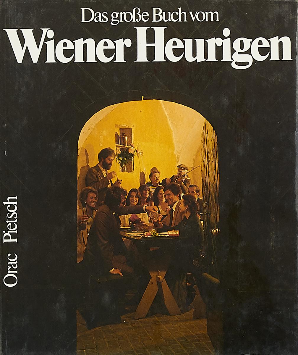 Das grosse Buch vom Wiener Heurigen das grosse buch vom wiener heurigen