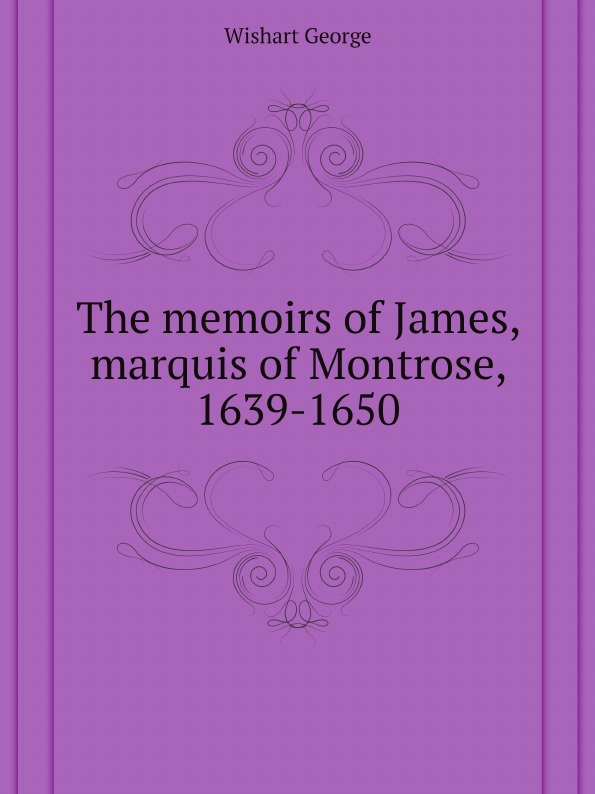 лучшая цена Wishart George The memoirs of James, marquis of Montrose, 1639-1650
