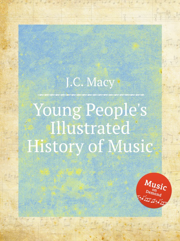 J.C. Macy Young People.s Illustrated History of Music j c macy young people s illustrated history of music