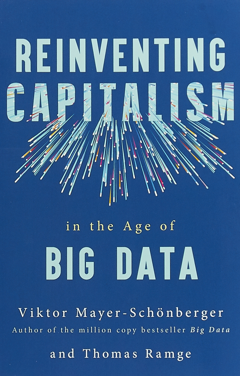 Reinventing Capitalism in the Age of Big Data reinventing capitalism in the