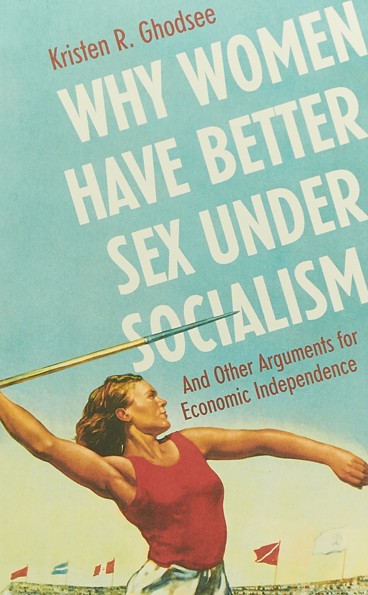 Why Women Have Better Sex Under Socialism socialism for a skeptical age