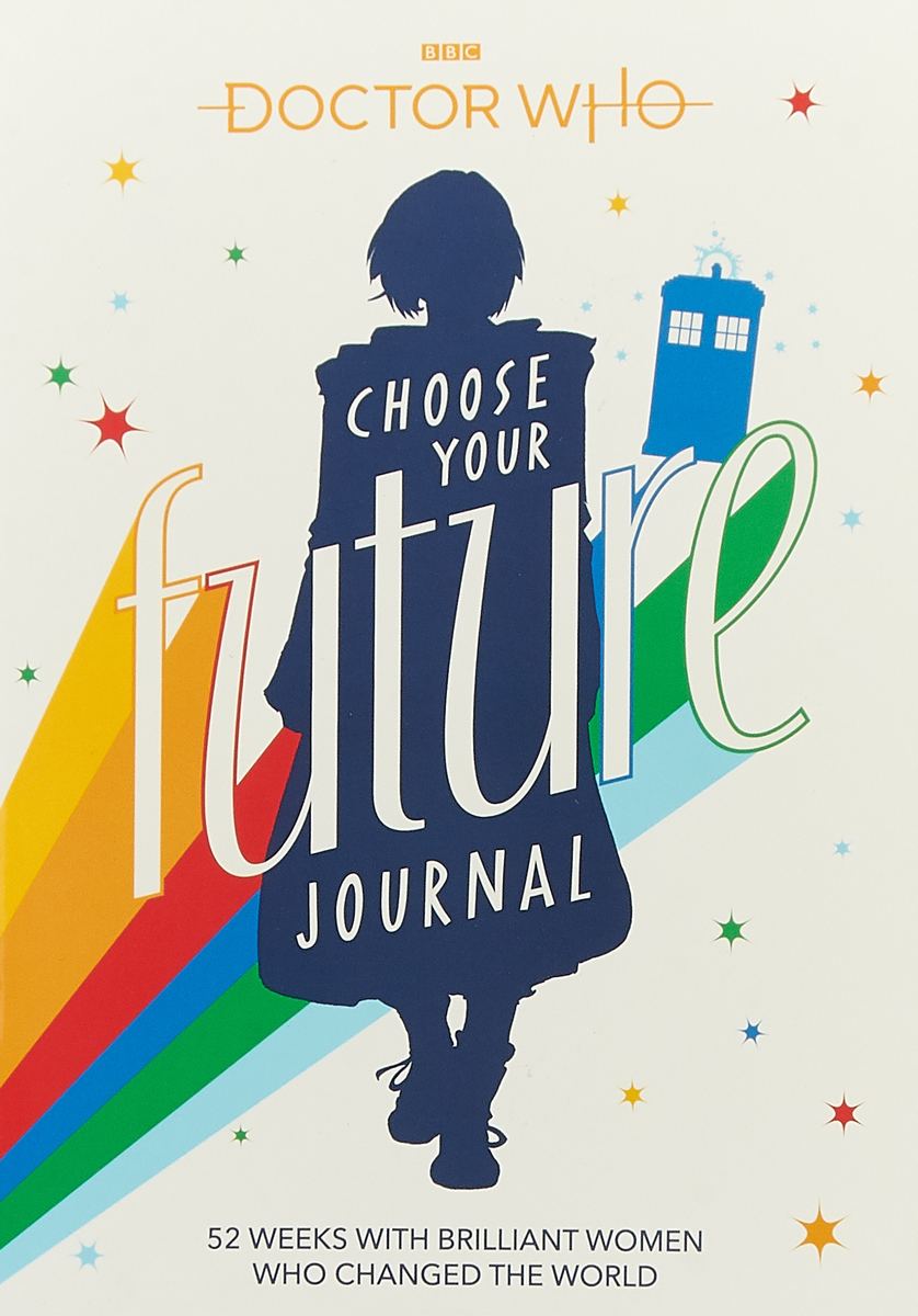 Doctor Who: Choose Your Future Journal: 52 Weeks with Brilliant Women Who Changed the World
