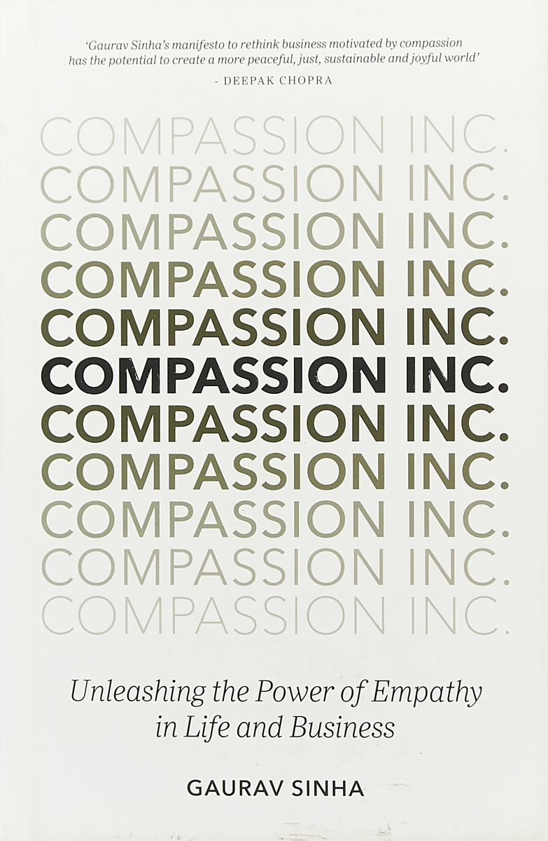 Gaurav Sinha. Compassion Inc.: Unleashing the Power of Empathy in Life and Business | Sinha Gaurav