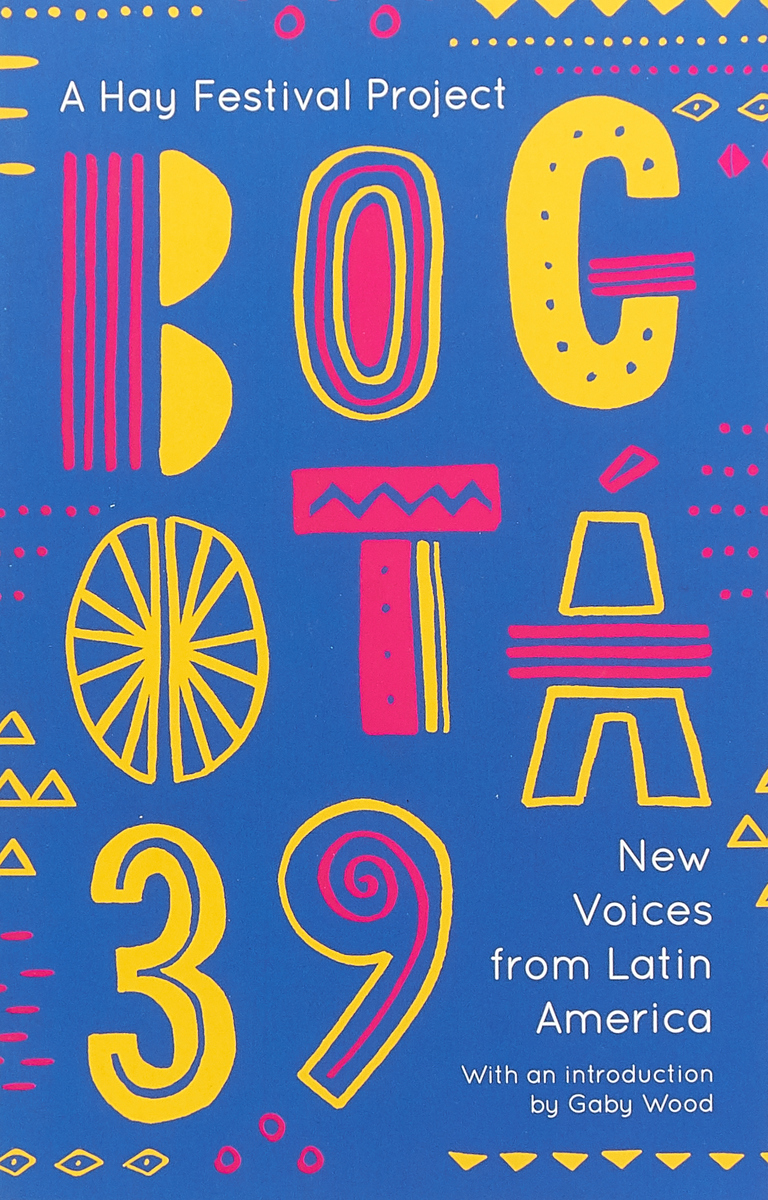 Bogota 39: New Voices from Latin America daniel habif bogota