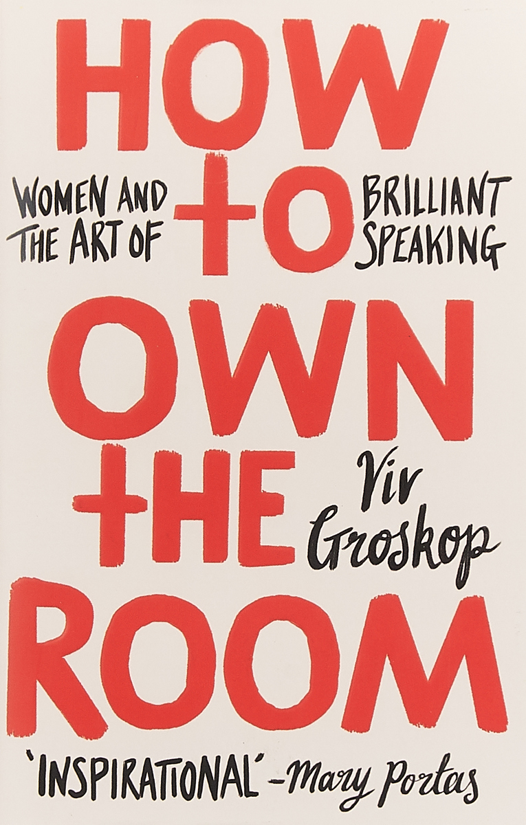 How to Own the Room: Women and the Art of Brilliant Speaking avril tremayne kiss don't tell