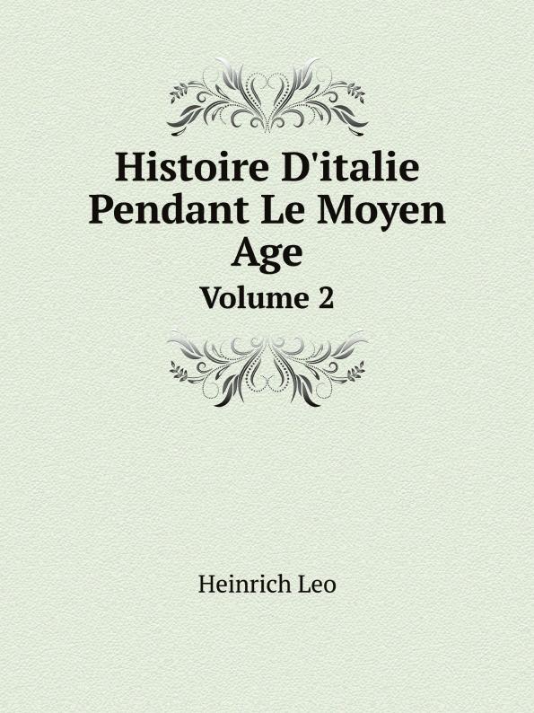 Heinrich Leo Histoire D.italie Pendant Le Moyen Age. Volume 2