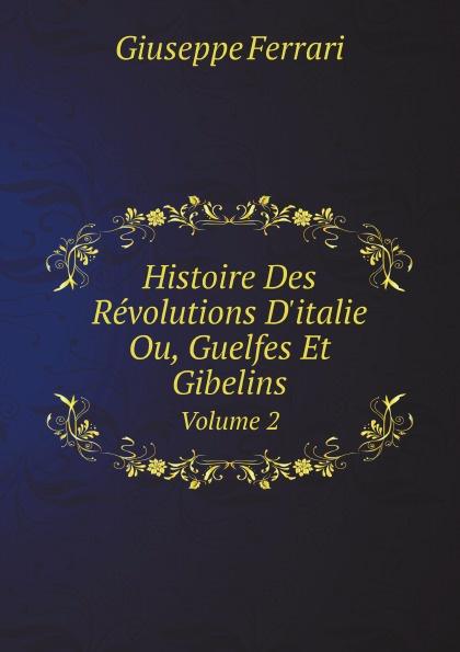 Giuseppe Ferrari Histoire Des Revolutions D.italie Ou, Guelfes Et Gibelins. Volume 2