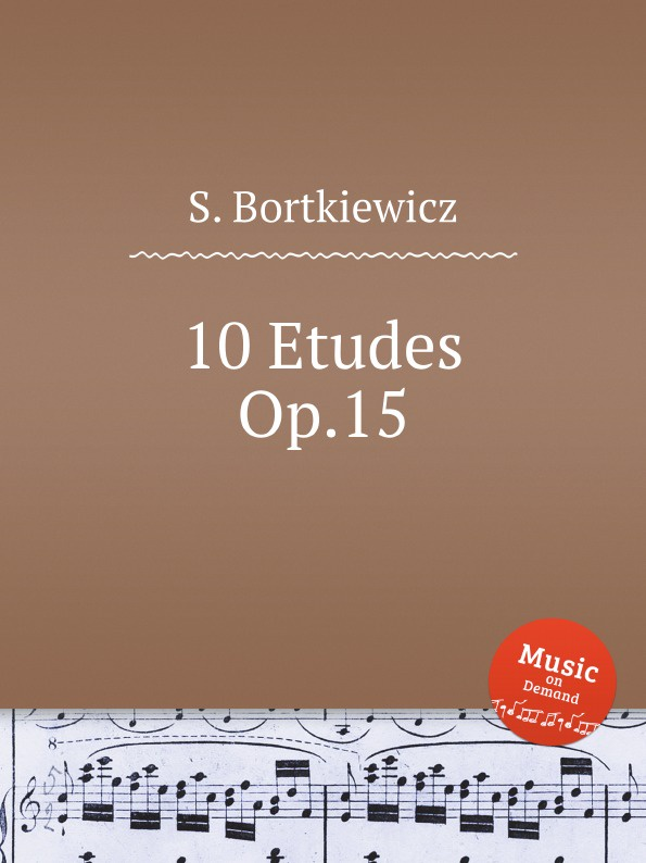 S. Bortkiewicz 10 Etudes, Op.15 s bortkiewicz 2 pieces op 7