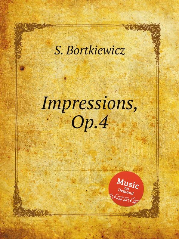 S. Bortkiewicz Impressions, Op.4 s bortkiewicz 2 pieces op 7