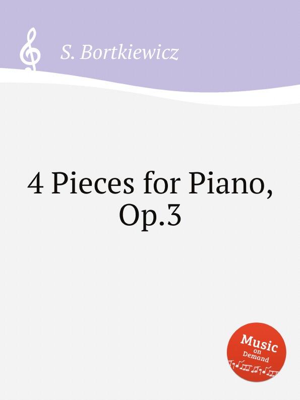 S. Bortkiewicz 4 Pieces for Piano, Op.3 s bortkiewicz 2 pieces op 7