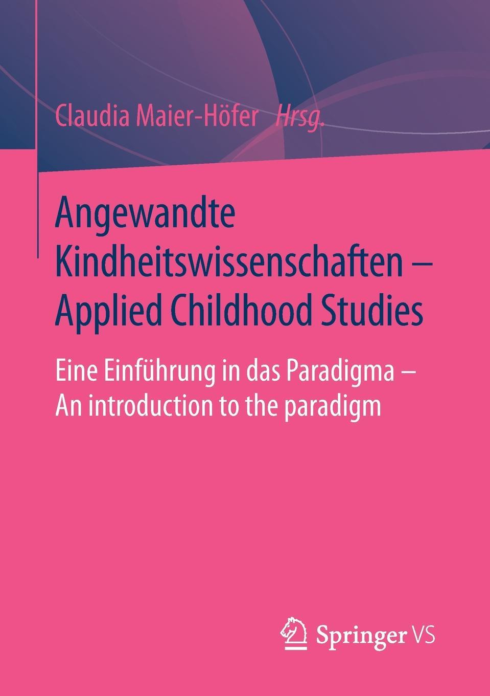 цена на Angewandte Kindheitswissenschaften - Applied Childhood Studies. Eine Einführung in das Paradigma - An introduction to the paradigm