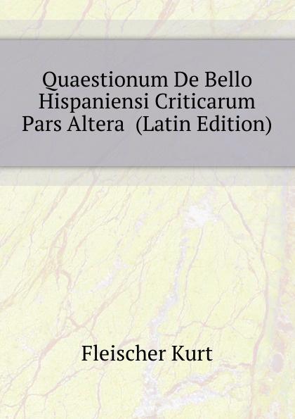 Fleischer Kurt Quaestionum De Bello Hispaniensi Criticarum Pars Altera (Latin Edition) цены