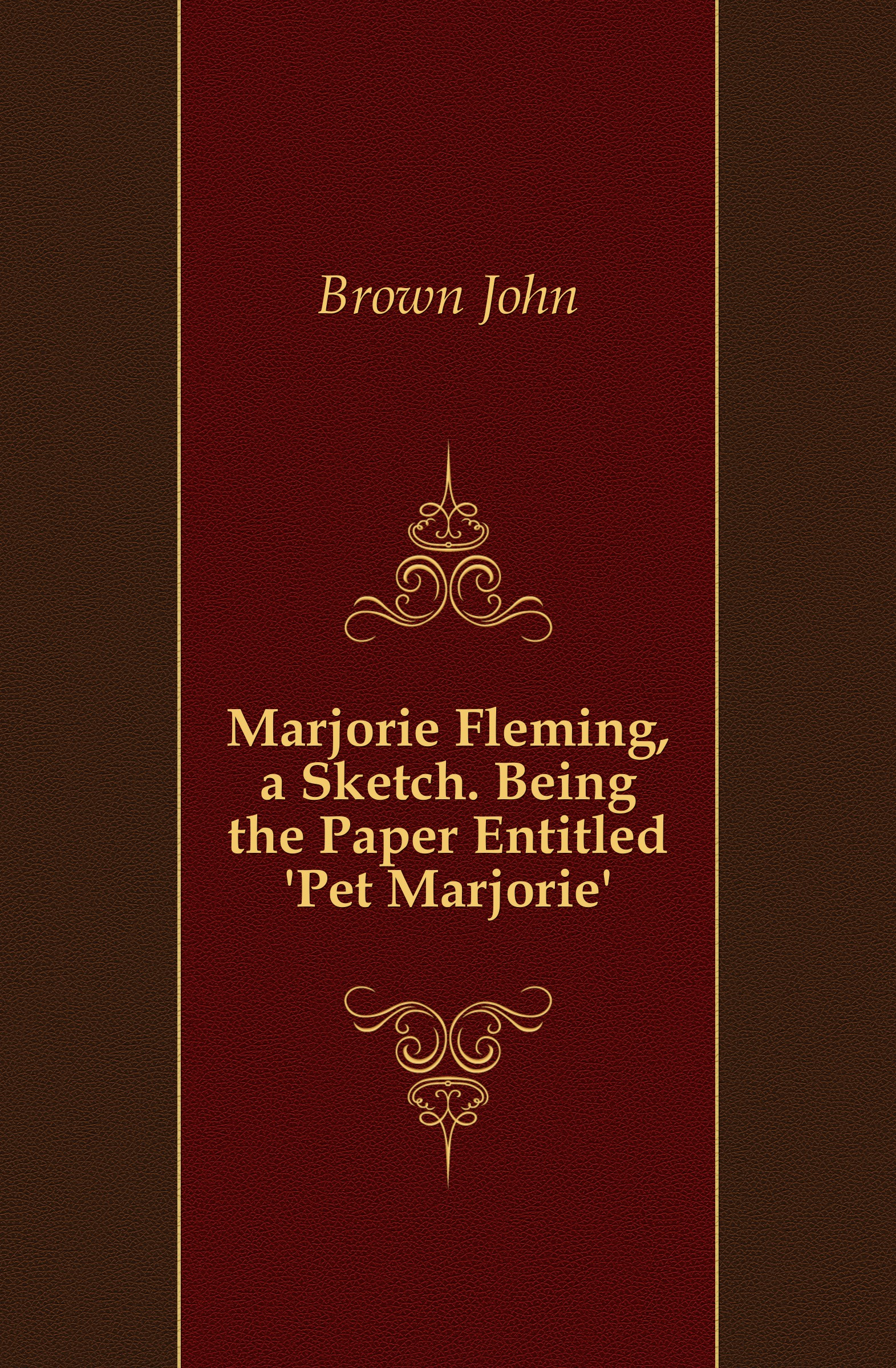 John Brown Marjorie Fleming, a Sketch. Being the Paper Entitled Pet Marjorie. marjorie lewty a real engagement