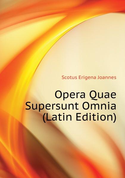 Scotus Erigena Joannes Opera Quae Supersunt Omnia (Latin Edition) klotz christian adolph tyrtaei quae supersunt omnia latin edition