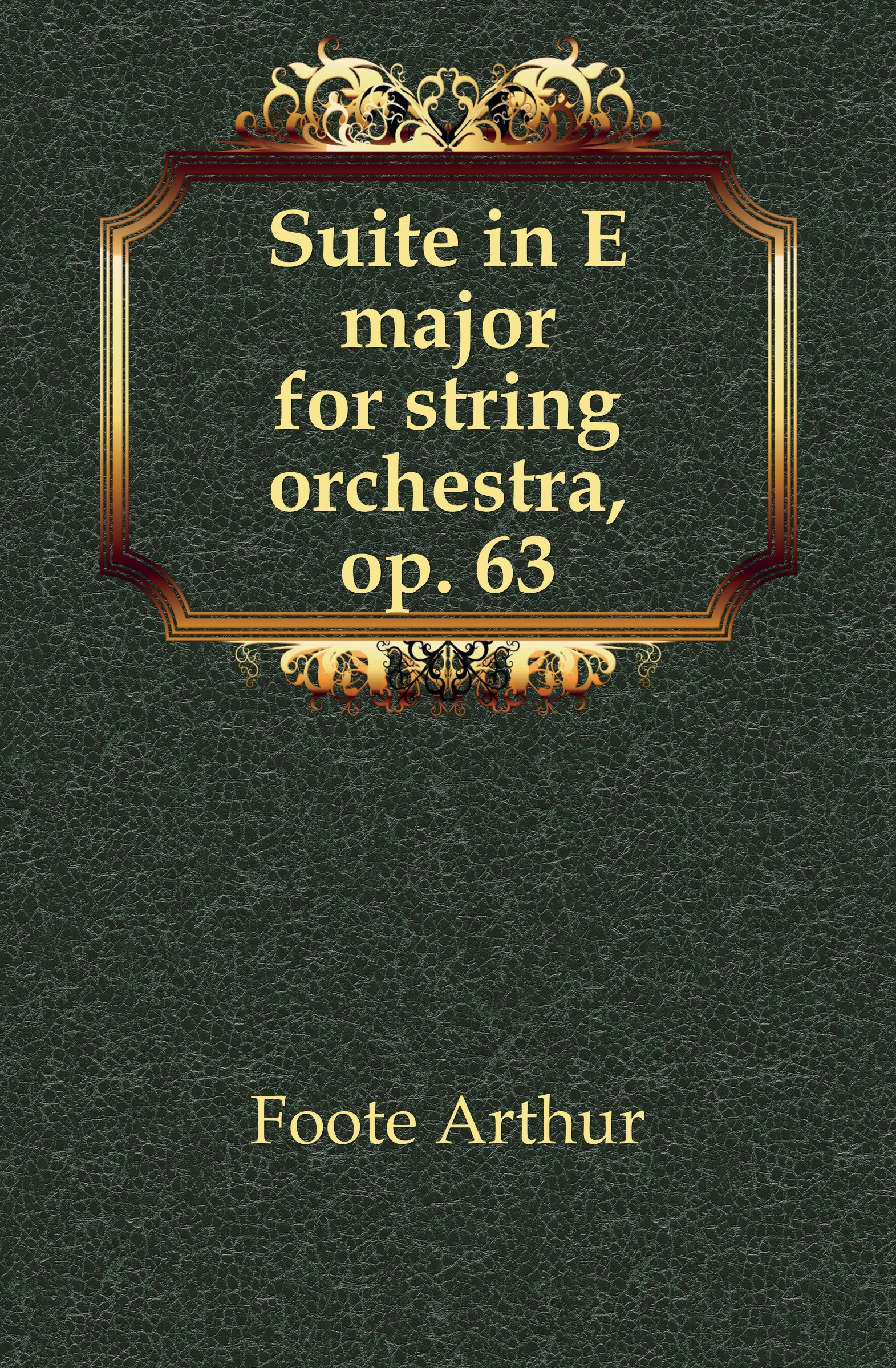 Foote Arthur Suite in E major for string orchestra, op. 63 e e taubert suite no 2 op 70