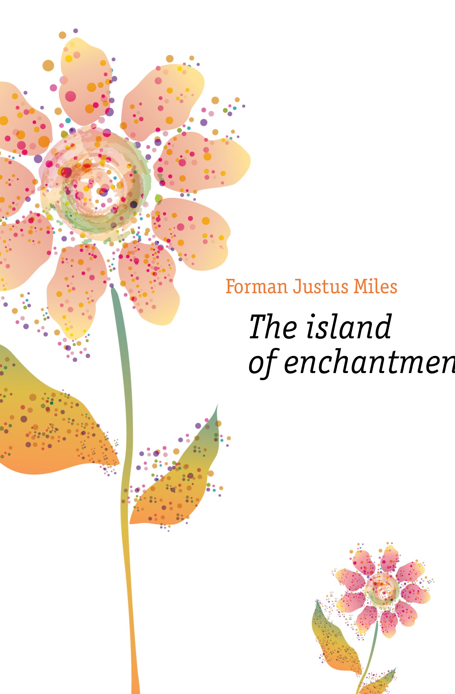 Forman Justus Miles The island of enchantment the enchantment