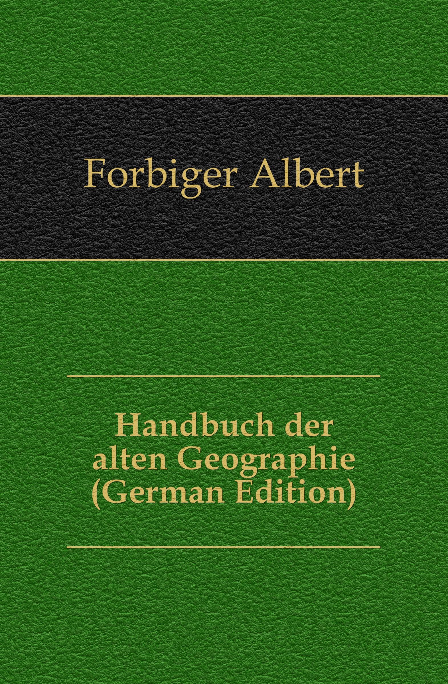 Forbiger Albert Handbuch der alten Geographie (German Edition) kärcher karl handbuch der alten classischen geographie german edition