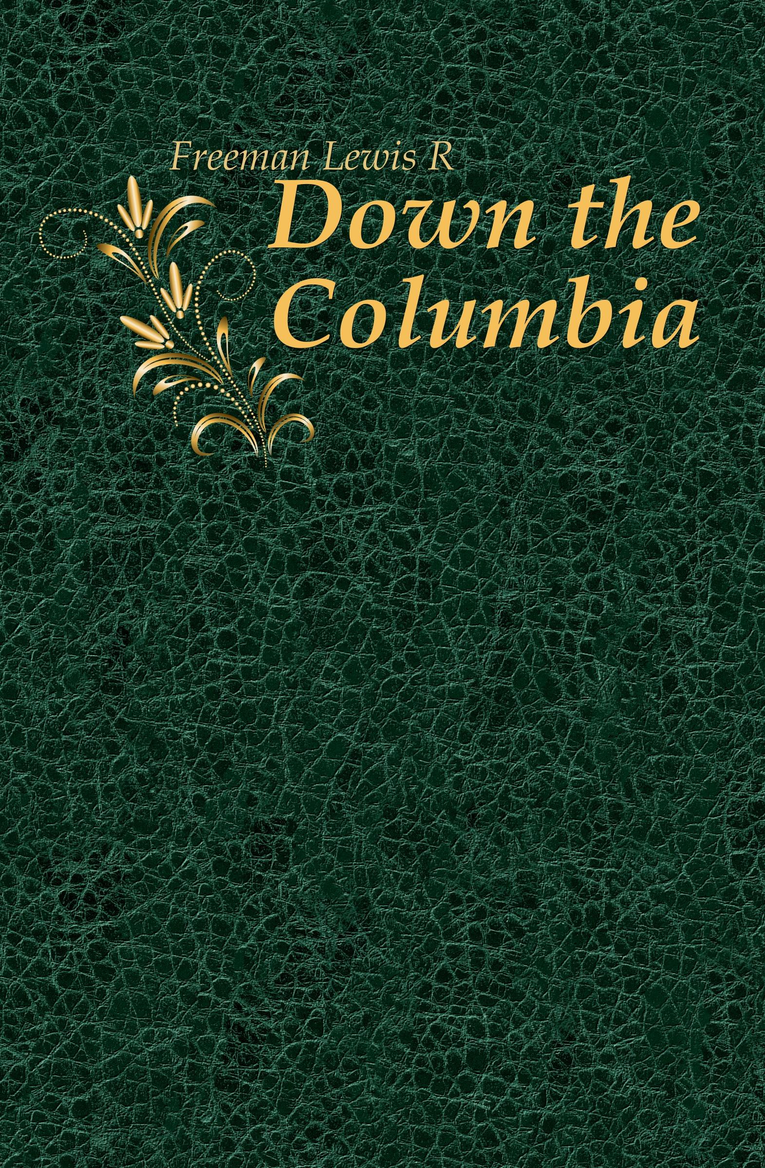 Freeman Lewis R. Down the Columbia r austin freeman osirise silm