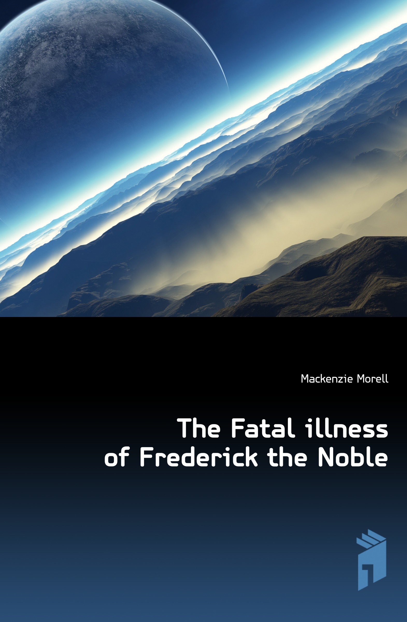 Mackenzie Morell The Fatal illness of Frederick the Noble morell