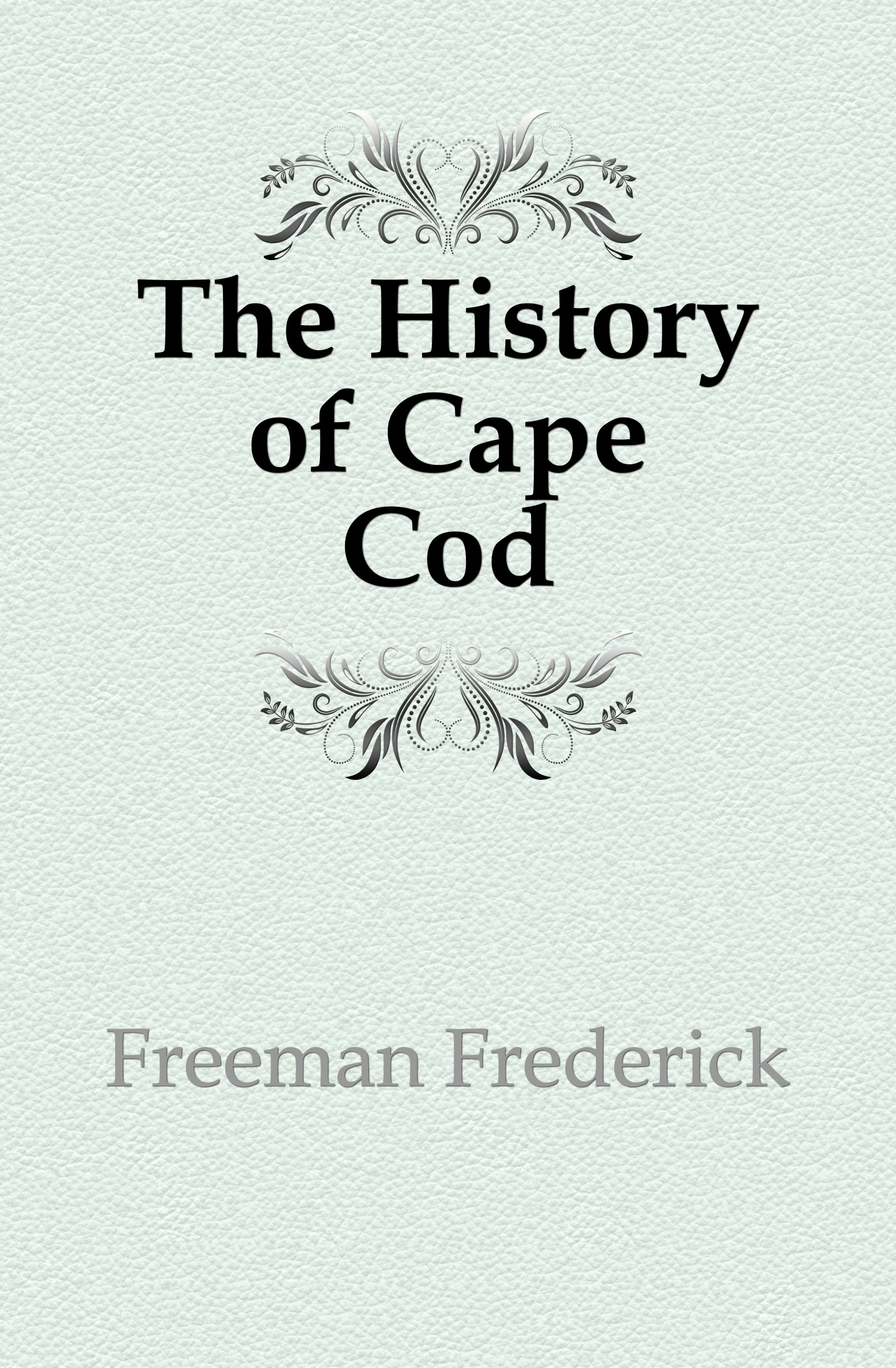 Freeman Frederick The History of Cape Cod скальп петуха veniard chinese cock cape