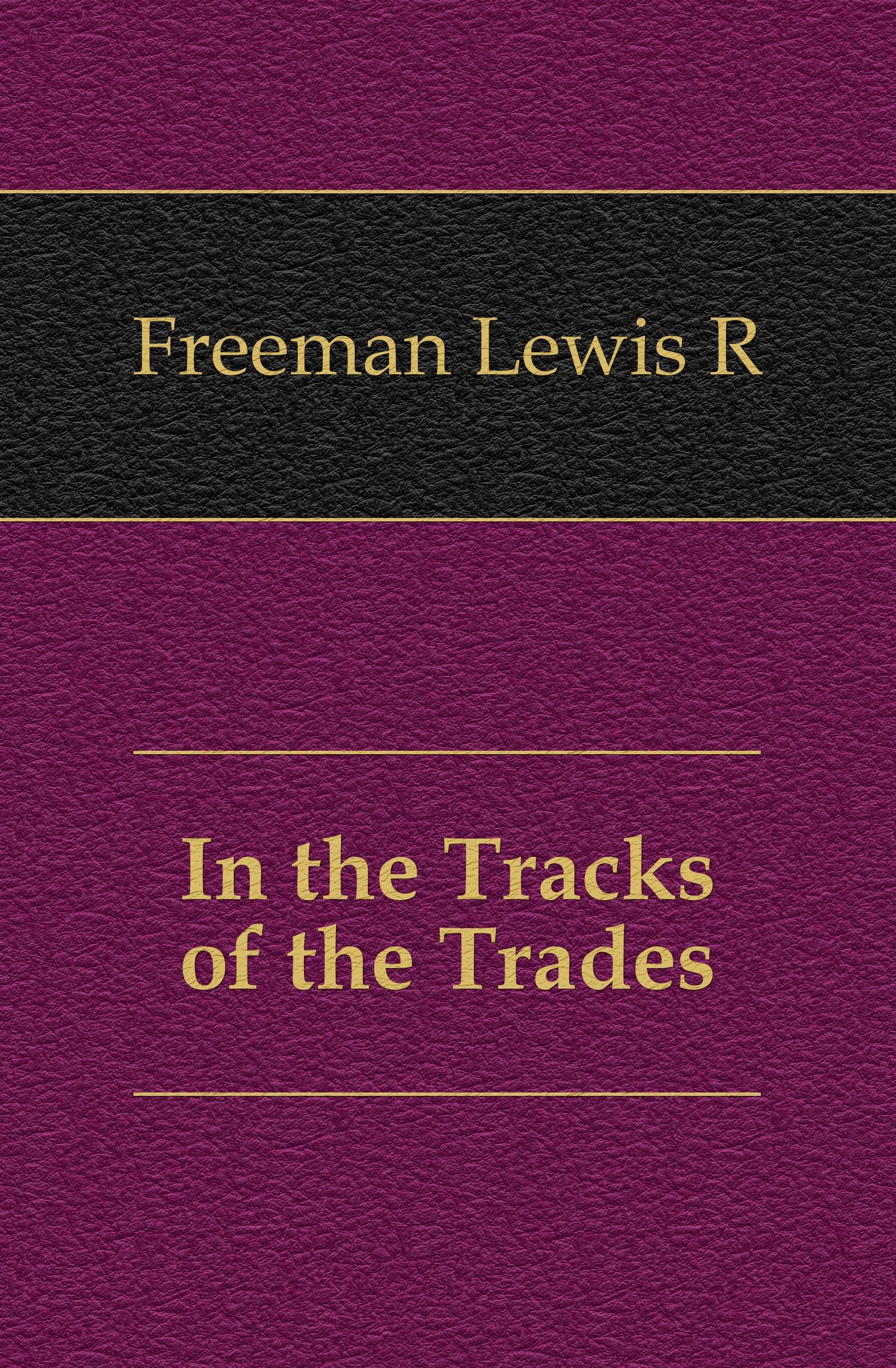 Freeman Lewis R. In the Tracks of the Trades r austin freeman osirise silm