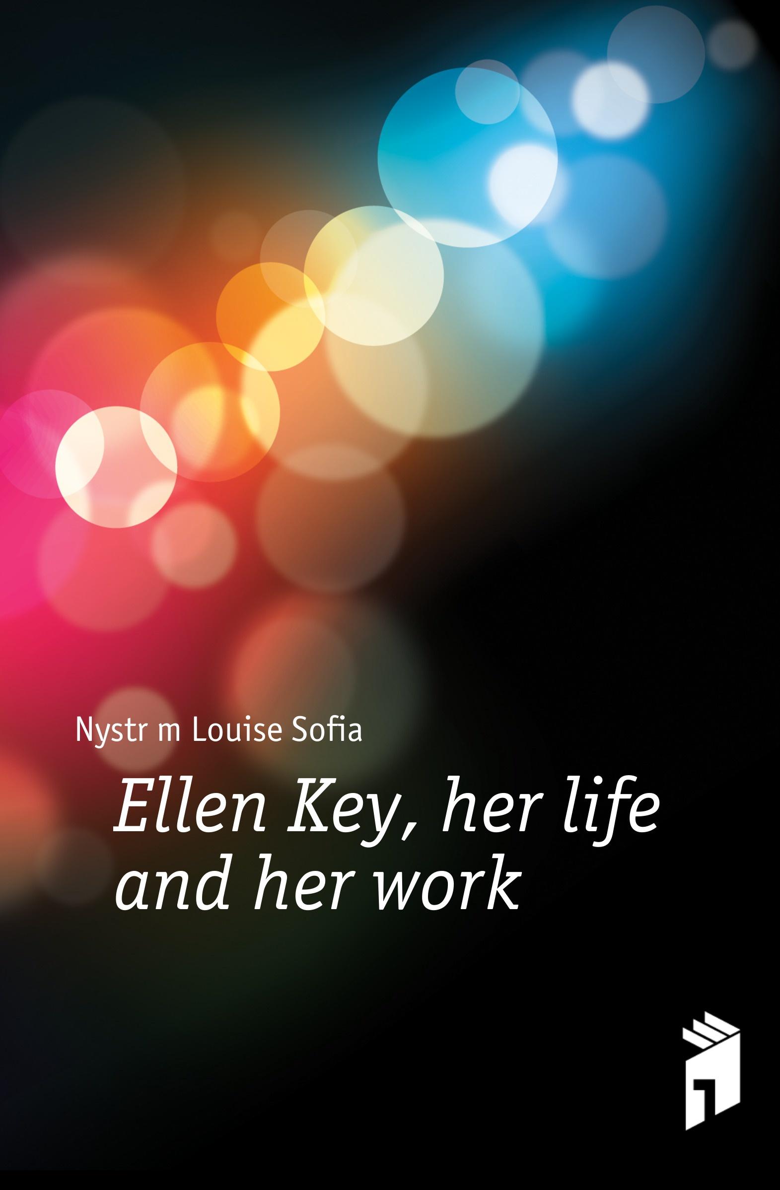 Nyström Louise Sofia Ellen Key, her life and her work ellen karolina sofia key love and marriage