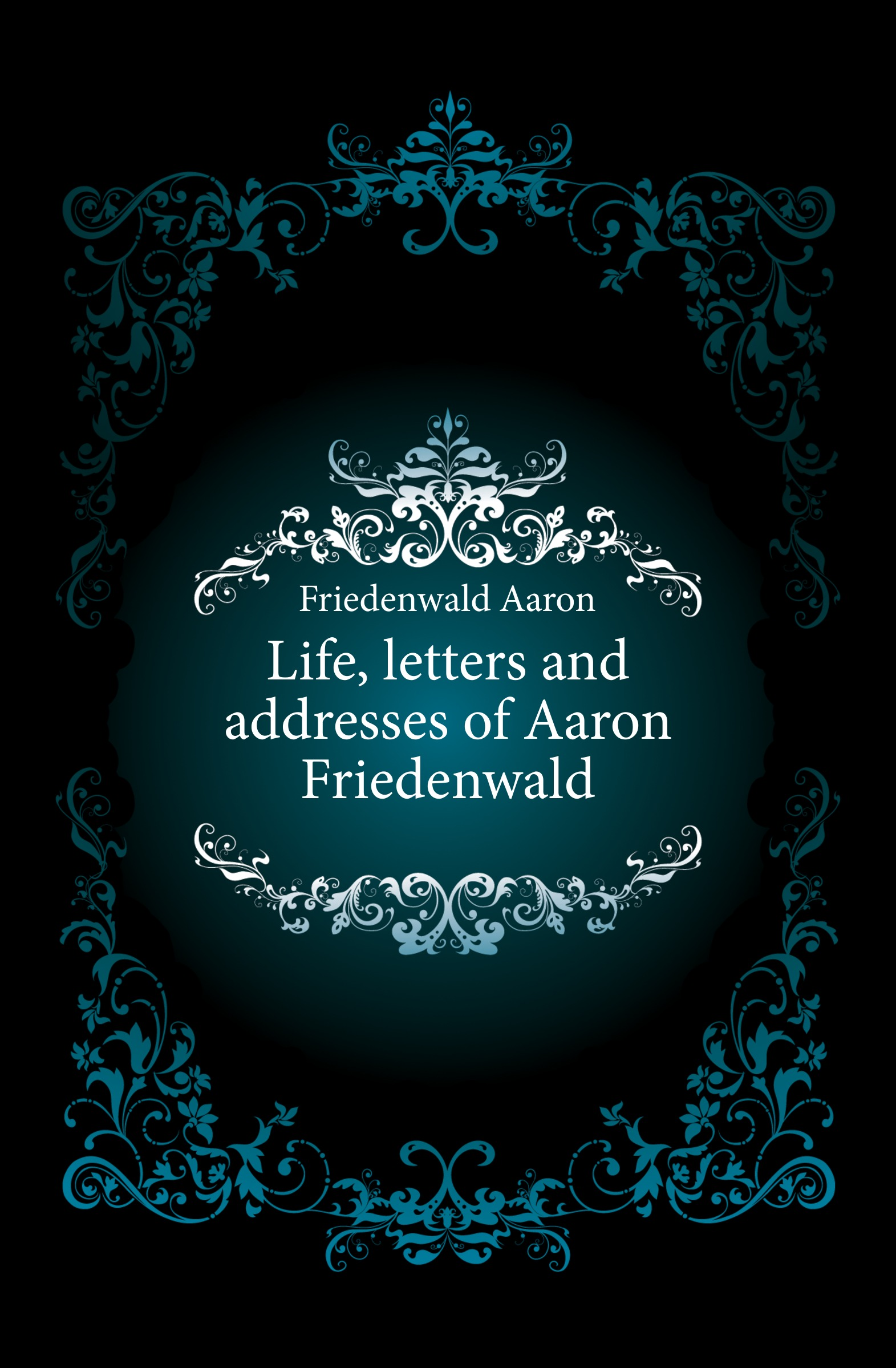лучшая цена Friedenwald Aaron Life, letters and addresses of Aaron Friedenwald