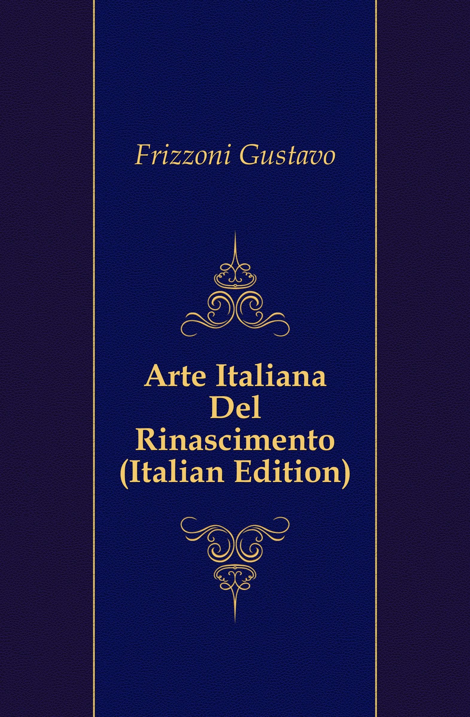 Frizzoni Gustavo Arte Italiana Del Rinascimento (Italian Edition) некрасова м большая книга ужасов 2018