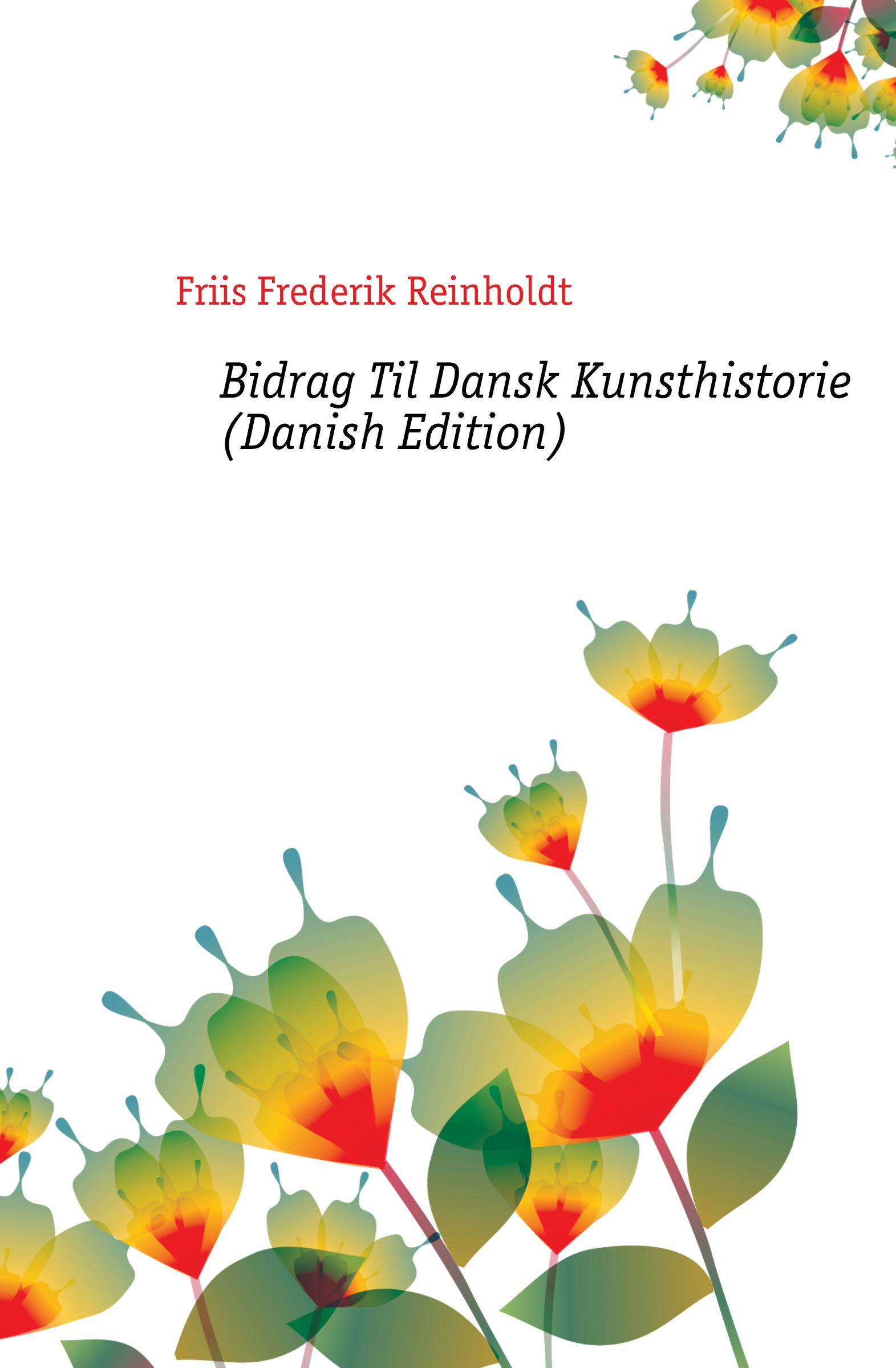 Friis Frederik Reinholdt Bidrag Til Dansk Kunsthistorie (Danish Edition) ewald herman frederik dronningens jonfruer danish edition