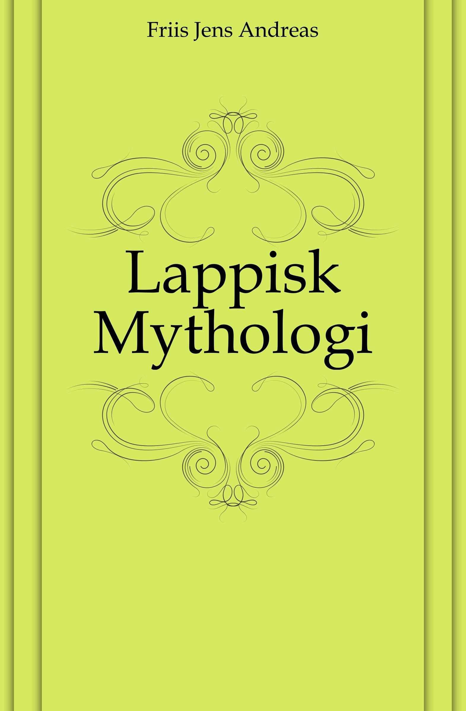 Friis Jens Andreas Lappisk Mythologi jens andreas friis en sommer i finmarken russisk lapland og nordkarelen