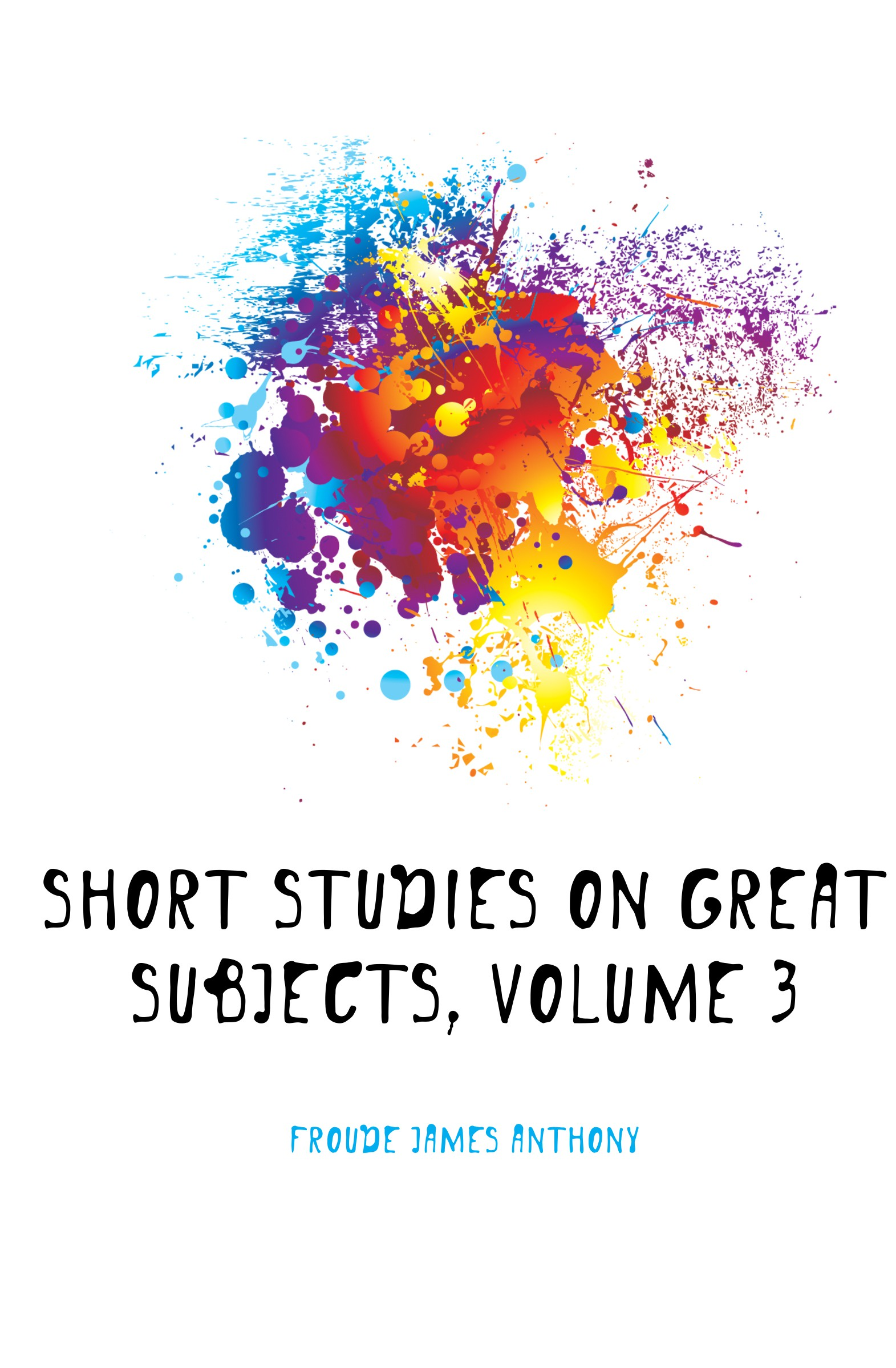 купить James Anthony Froude Short Studies On Great Subjects, Volume 3 по цене 1284 рублей