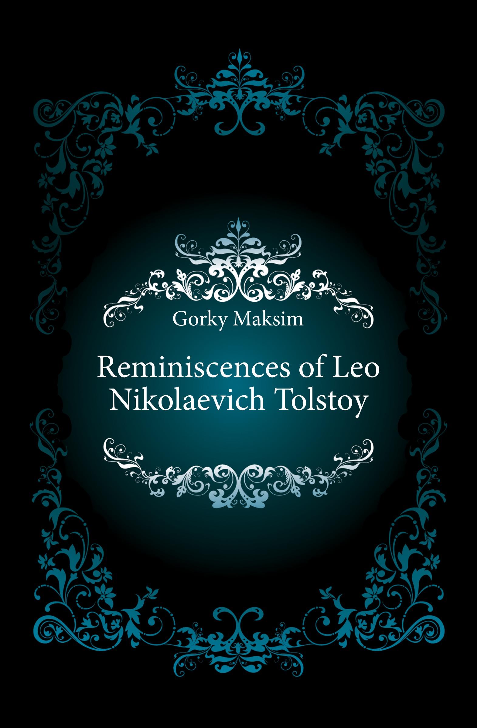 Максим Алексеевич Горький Reminiscences of Leo Nikolaevich Tolstoy leo tolstoy hadji murat
