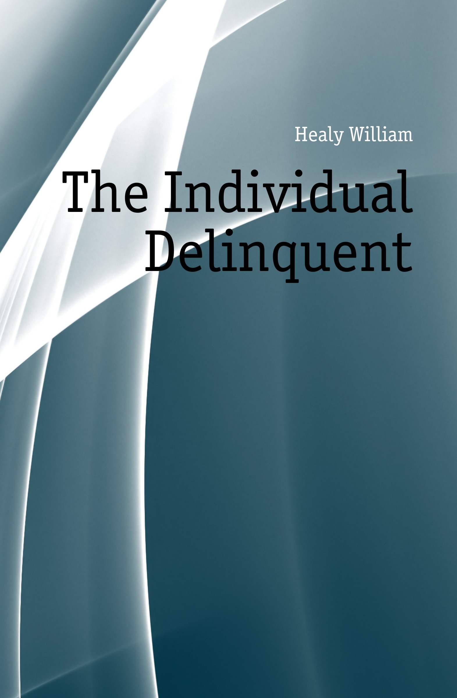 Фото Healy William The Individual Delinquent