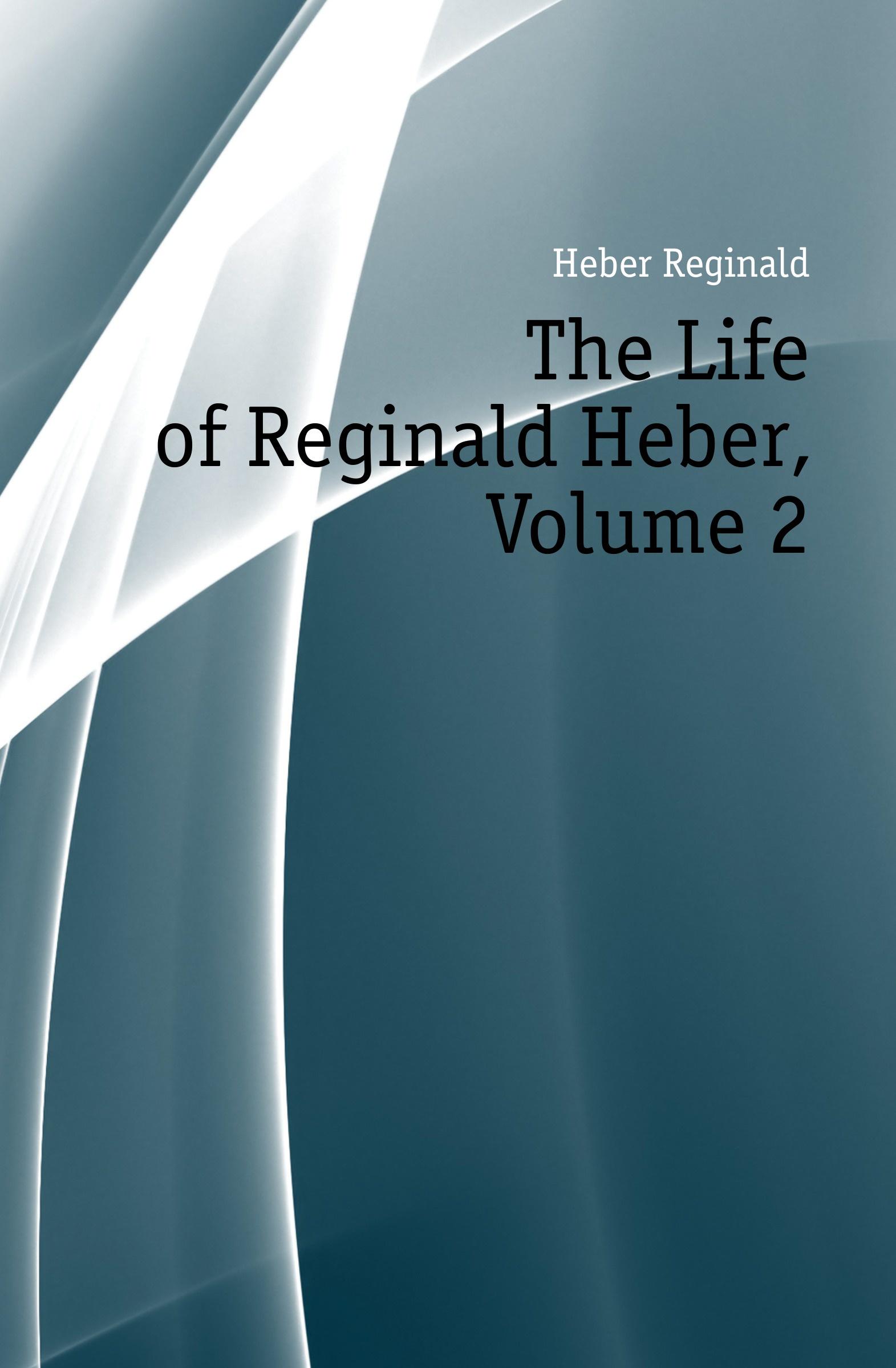Heber Reginald The Life of Reginald Heber, Volume 2 цены онлайн