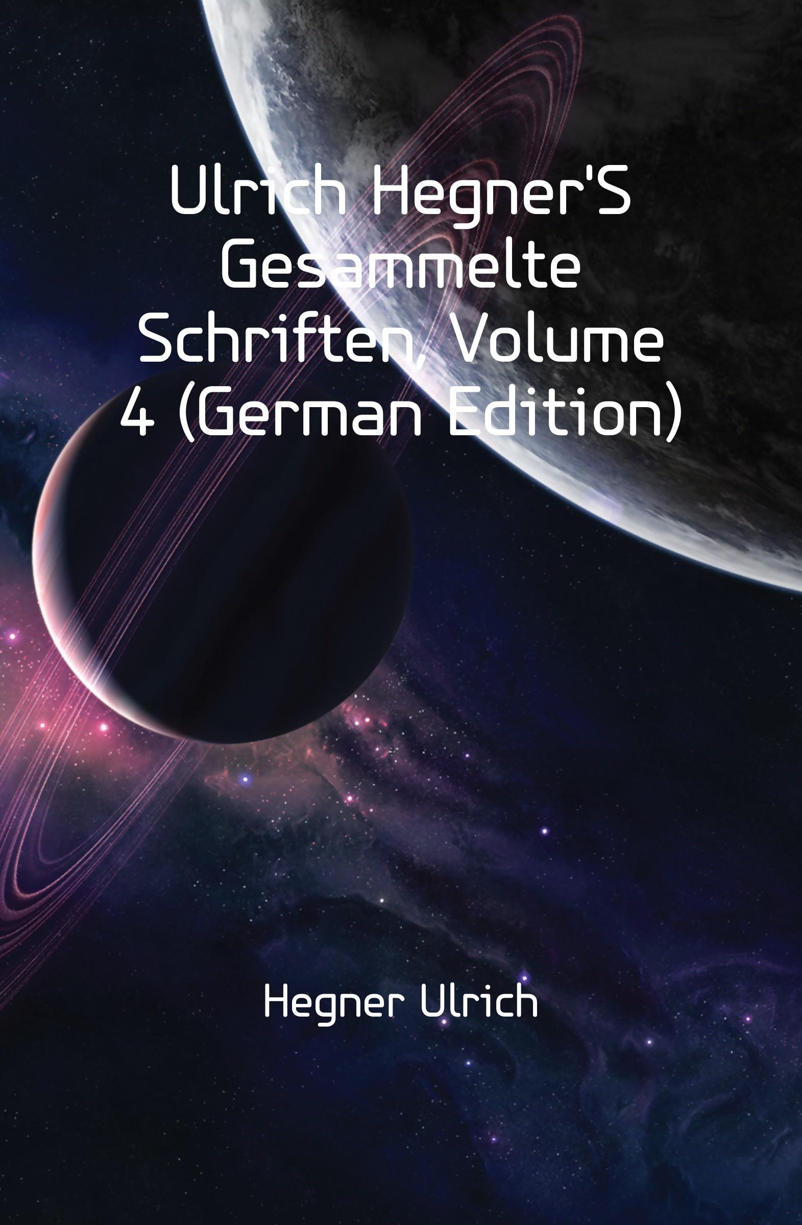 Hegner Ulrich Ulrich HegnerS Gesammelte Schriften, Volume 4 (German Edition)
