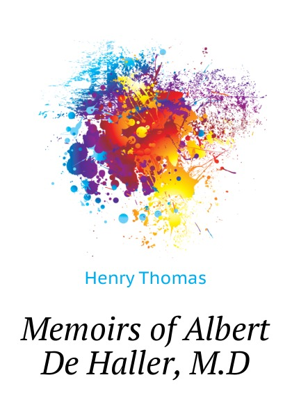 Фото - Henry T. Schnittkind Memoirs of Albert De Haller, M.D thomas henry memoirs of albert de haller m d compiled chiefly from the elogium spoken before the royal