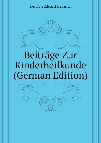 Henoch Eduard Heinrich Beitrage Zur Kinderheilkunde (German Edition) henoch das zeitschiff