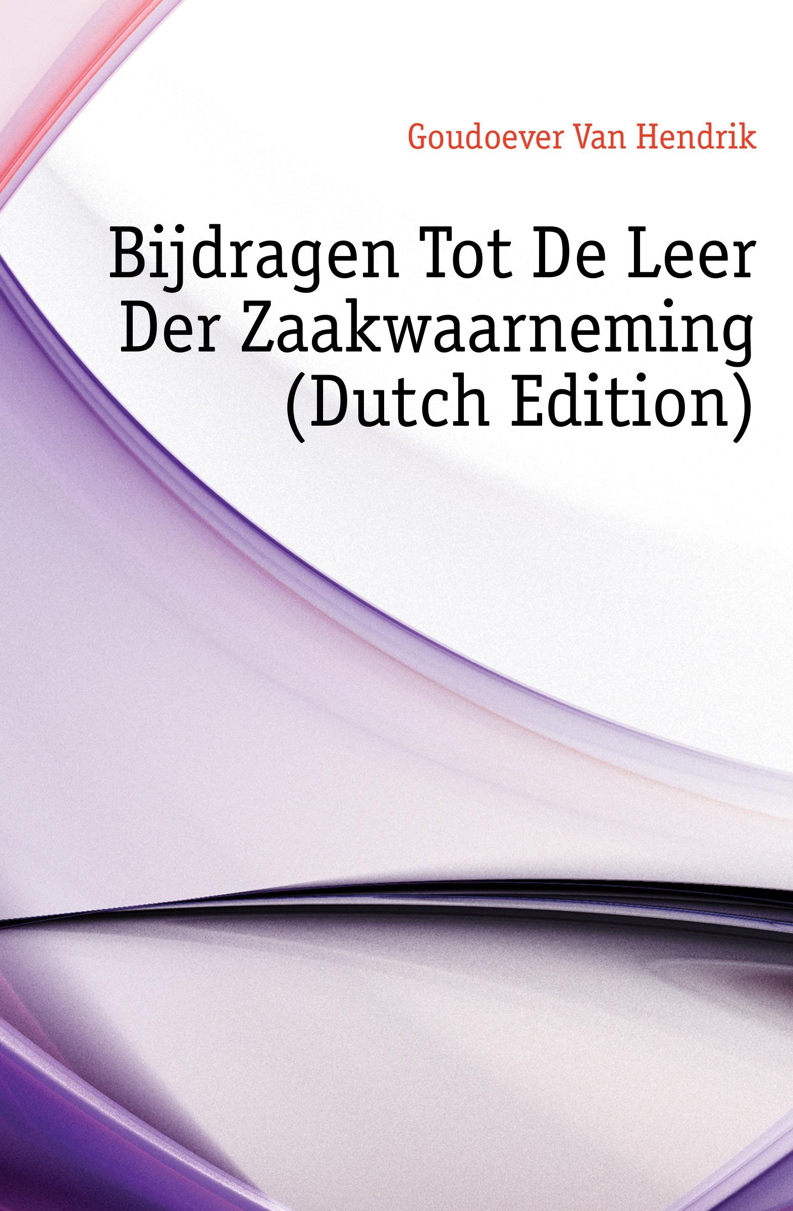 Goudoever Van Hendrik Bijdragen Tot De Leer Der Zaakwaarneming (Dutch Edition) willem boudewijn donker curtius bijdragen tot den waterstaat der nederlanden