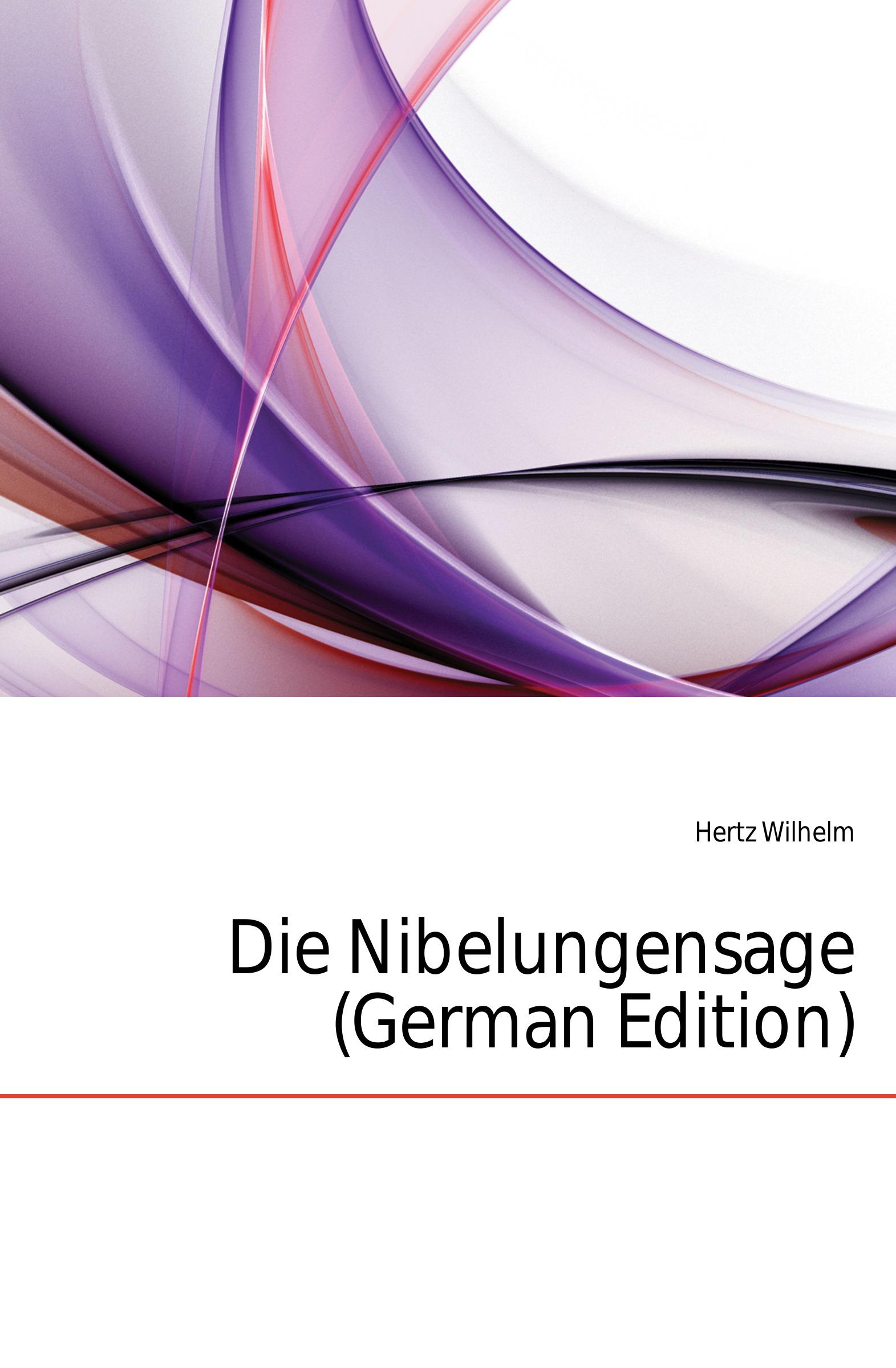Hertz Wilhelm Die Nibelungensage (German Edition)