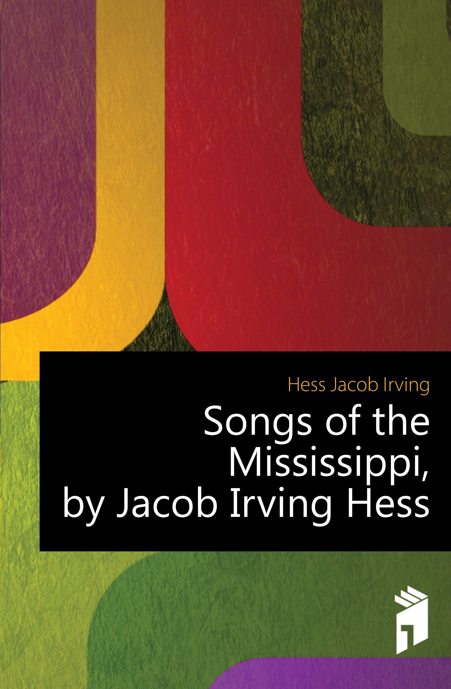 Hess Jacob Irving Songs of the Mississippi, by Jacob Irving Hess david hess gamble