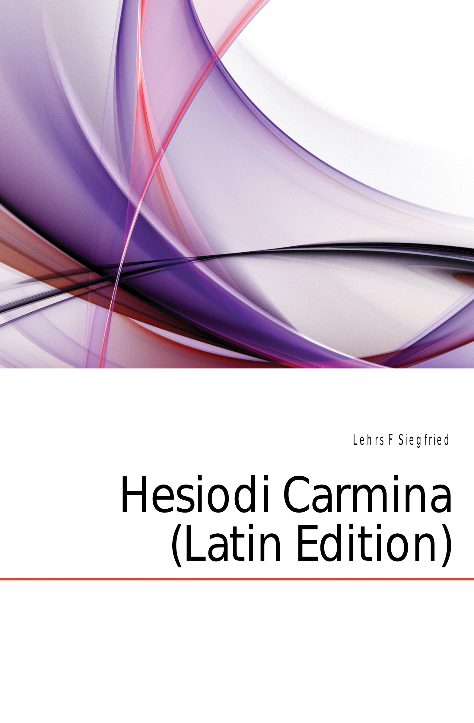 Lehrs F. Siegfried Hesiodi Carmina (Latin Edition) лев толстой anna karenina