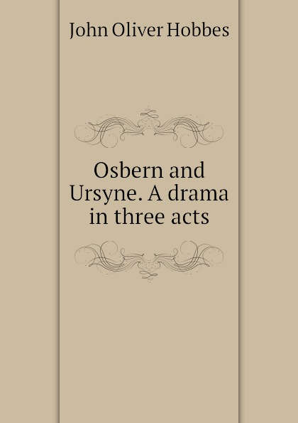 Hobbes John Oliver Osbern and Ursyne. A drama in three acts john galsworthy loyalties a drama in three acts hungarian edition