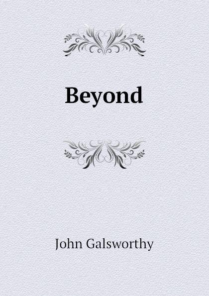 John Galsworthy Beyond galsworthy john beyond