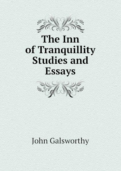 лучшая цена John Galsworthy The Inn of Tranquillity Studies and Essays
