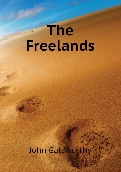 John Galsworthy The Freelands the freelands