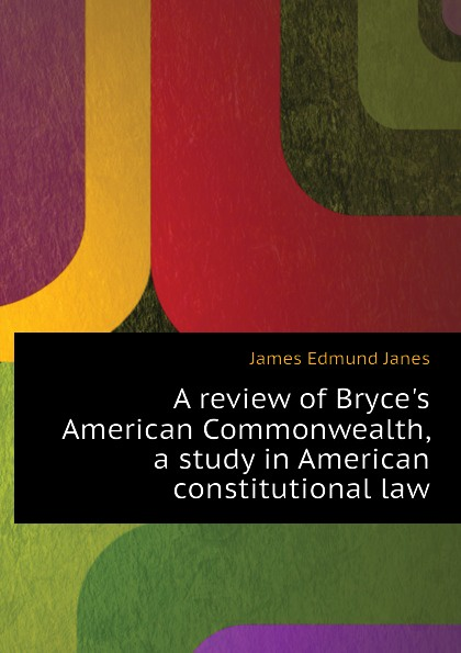 A review of Bryces American Commonwealth, a study in American constitutional law