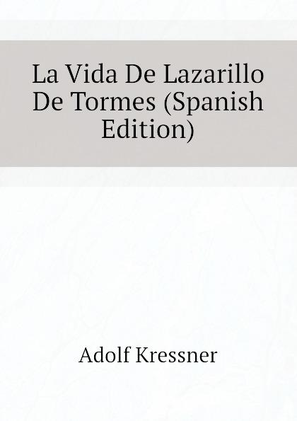 купить Adolf Kressner La Vida De Lazarillo De Tormes (Spanish Edition) по цене 735 рублей