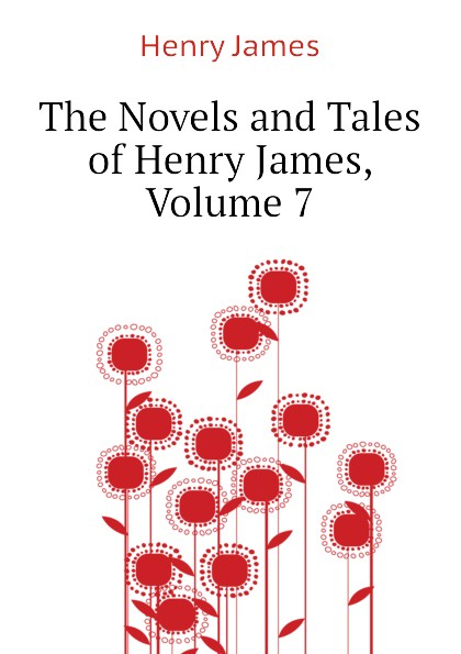Henry James The Novels and Tales of Henry James, Volume 7